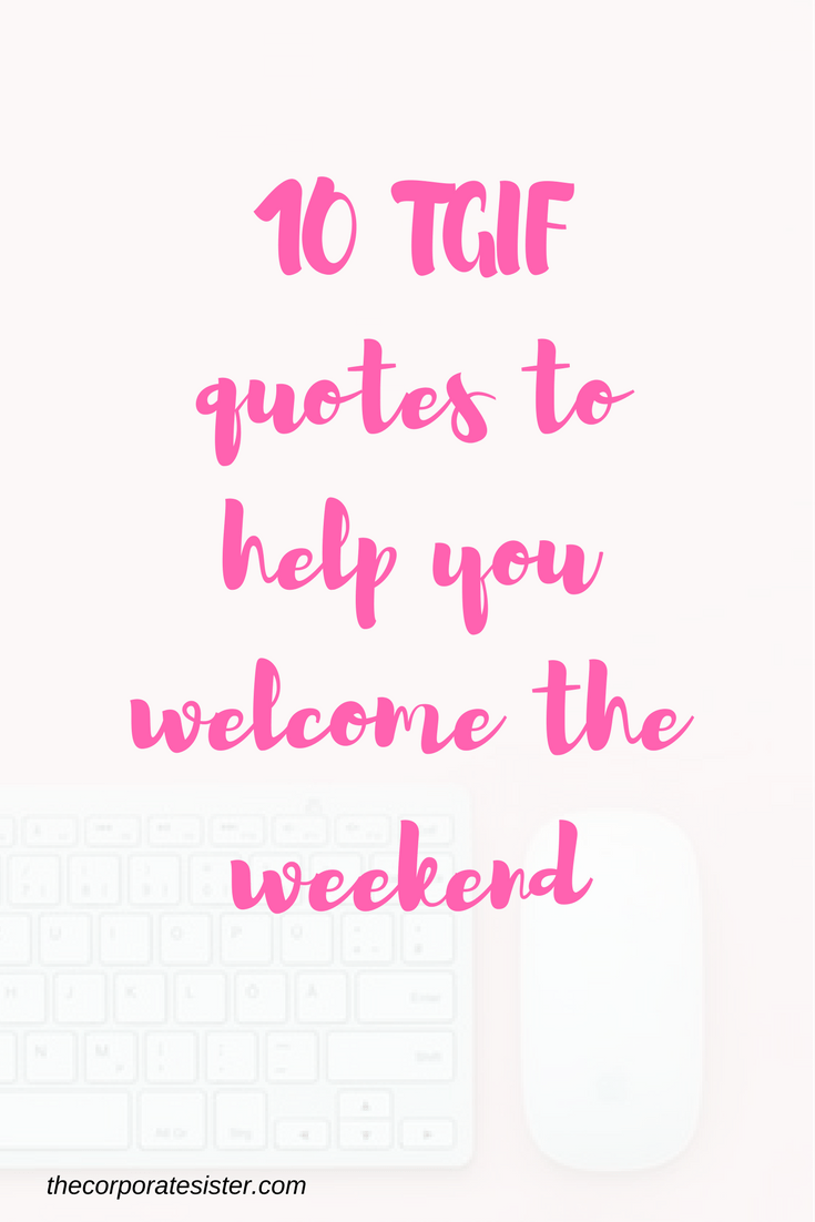 Week Quotes 10 Tgif Quotes To Welcome The Weekend  The Corporate Sister