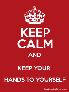 keep your hands to yourself - Photo: keepcalmandposters.com
